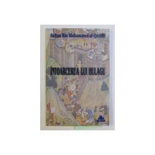 INTOARCEREA LUI HULAGU - PIESA DE TEATRU IN PATRU ACTE de SULTAN BIN MOHAMMED AL QASIMI , 2011 DEDICATIE*
