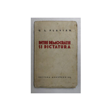INTRE DEMOCRATIE SI DICTATURA de C. L. FLAVIAN , 1936 *DEDICATIE