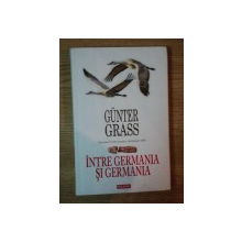 INTRE GERMANIA SI GERMANIA - JURNAL 1990 - de GUNTER GRASS , 2012