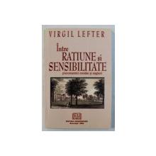 INTRE RATIUNE SI SENSIBILITATE   -  PREROMANTICI ROMANI SI ENGLEZI de VIRGIL LEFTER , 2004 , DEDICATIE*