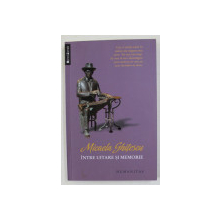 INTRE UITARE SI MEMORIE de MICAELA GHITESCU , 2012 , DEDICATIE *