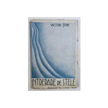 INTREBARE DE STELE - VERSURI de VICTOR STOE , EDITIE INTERBELICA , DEDICATIE*