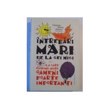 INTREBARI MARI DE LA CEI MICI , LA CARE RASPUND SUNT NISTE OAMENI FOARTE IMPORTANTI de GEMMA ELWIN HARRIS , 2013