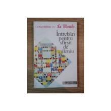 INTREBARI PENTRU SFARSIT DE MILENIU , CONVORBIRI CU LE MONDE traducere de GINA VIERU , Bucuresti 1992