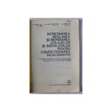 INTRETINEREA , REGLAREA  SI REPARAREA UTILAJELOR SI INSTALATIILOR PENTRU CONFECTIONAREA INCALTAMINTEI - MANULA PENTRU LICEEI INDUSTRIALE de GEORGE TIPA ...AUREL RUSU , 1983