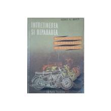 INTRETINEREA SI REPARAREA MOTOCICLETELOR, MOTORETELOR SI SCUTERELOR de GEORGE AL. MAYER  1961