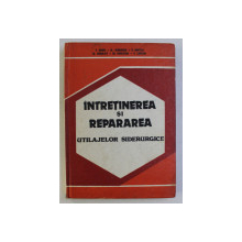 INTRETINEREA SI REPARAREA UTILAJELOR SIDERURGICE de V. GROSU , AL .GEORGESCU , S. DIMITRIU , 1986
