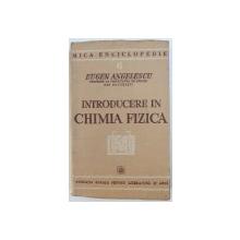 INTRODUCERE IN CHIMIA FIZICA de EUGEN ANGELESCU , 1940