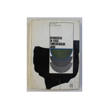 INTRODUCERE IN FIZICA TEMPERATURILOR JOASE de D. BALLA , R. V. DEUTSCH , 1970