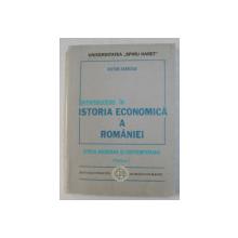 INTRODUCERE IN ISTORIA ECONOMICA A ROMANIEI - EPOCA MODERNA SI CONTEMPORANA , PARTEA I de VICTOR AXENCIUC , 1999