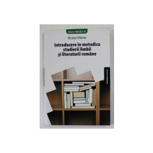 INTRODUCERE IN METODICA STUDIERII LIMBII SI LITERATURII  ROMANE de NICOLAE EFTENIE , 2008
