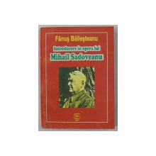 INTRODUCERE IN OPERA LUI MIHAIL SADOVEANU de FANUS BAILESTEANU , 2001 DEDICATIE*