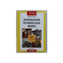 INTRODUCERE IN PSIHOLOGIA MUNCII de MARIAN POPA , 2008
