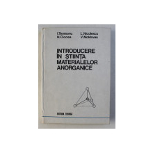 INTRODUCERE IN STIINTA MATERIALELOR ANORGANICE de I . TEOREANU ...V. MOLDOVAN , VOLUMUL I , 1987