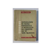 INTRODUCERE IN TEORIA MATEMATICA A MODELELOR DE CRESTERE DE TIP VON NEUMANN de STEFAN CRUCEANU , 1978