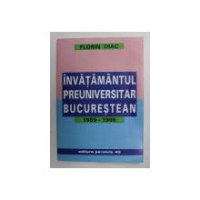 INVATAMANTUL PREUNIVERSITAR BUCURESTEAN 1989 - 1996 de FLORIN DIAC , 2000 , DEDICATIE *