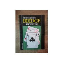 INVATATI SINGURI BRIDGE de DAN BURCULET , Bucuresti 1994