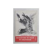 INVATATURI DE BAZA IN CRESTINISM , VOLUMUL I de CONSTANTIN DUPU , 1994