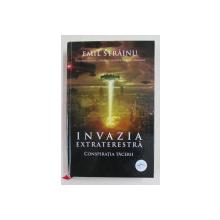 INVAZIA EXTRATERESTRA - CONSPIRATIA TACERII de EMIL STRAINU , 2019