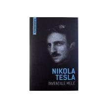 INVENTIILE MELE de NIKOLA TESLA ( AUTOBIOGRAFIA ) , 2017