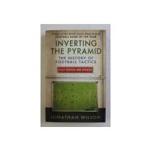 INVERTING THE PYRAMID - THE HISTORY OF FOOTBALL TACTICS by JONATHAN WILSON , 2014 ,  PREZINTA HALOURI DE APA *