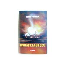 INVITATIE LA UN CEAI de PETRU FRASILA , 2017 , DEDICATIE*