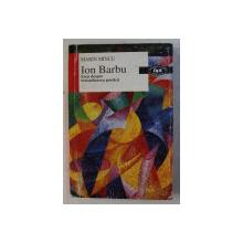 ION BARBU - ESEU DESPRE TEXTUALIZAREA POETICA de MARIN MINCU , 2000