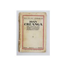 ION CREANGA de NICOLAE TIMIRAS, dupa documente vechi, insemnari si marturii inedite. cu numeroase reproduceri de autografe, portrete si vederi. Prima Editie - BUCURESTI, 1933 *Dedicatie