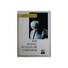 ION IANOSI , O VIATA DE CARTURAR , editie ingrijita de VASILE MORAR , 1998 *DEDICATIA AUTORULUI CATRE ACAD. ALEXANDRU BOBOC