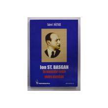 ION ST. BASGAN UN INVENTATOR ROMAN PENTRU ETERNITATE de GABRIEL I. NASTASE , Iasi 2004