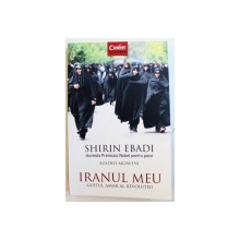 IRANUL MEU  - GUSTUL AMAR AL REVOLUTIEI de SHIRIN EBADI si AZADEH MOAVENI , 2018