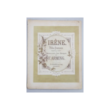 IRENE - POLKA FRANCAISE , composee et dediee par F. ARMING , PARTITURA , COPERTA CROMOLITOGRAFIATA ,  CCA . 1900