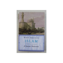 ISLAM , A SHORT HISTORY by KAREN ARMSTRONG , 2001