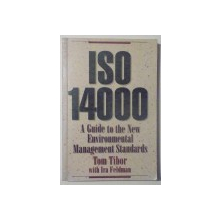 ISO 14000 , A GUIDE TO THE NEW ENVIRONMENTAL MANAGEMENT STANDARDS by TOM TIBOR and IRA FELDMAN , 1996