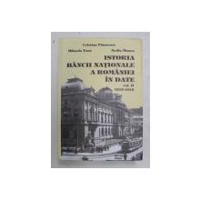 ISTORIA BANCII NATIONALE A ROMANIEI IN DATE , VOLUMUL II - 1915 -1918 de CRISTIAN PAUNESCU ...NADIA MANEA , 2009