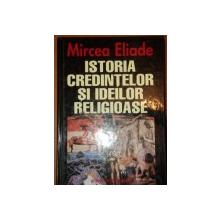 ISTORIA CREDINTELOR SI IDEILOR RELIGIOASE de MIRCEA ELIADE,BUC.2000