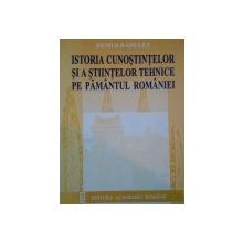 ISTORIA CUNOSTINTELOR SI A STIINTELOR TEHNICE PE PAMNTUL ROMANIEI de  REMUS RADULET