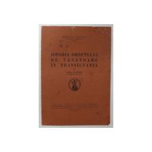 ISTORIA DREPTULUI DE VANATOARE IN TRANSILVANIA de OTTO WITTING ,BUCURESTI , 1936