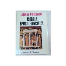 ISTORIA EPOCII ELENISTICE de ADELINA PIATKOWSKI , 1996