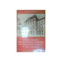 ISTORIA FORMARII INTELECTUALITATII ROMANESTI DIN TRANSILVANIA SI BANAT IN EPOCA MODERNA-CORNEL SIGMIREAN  2000