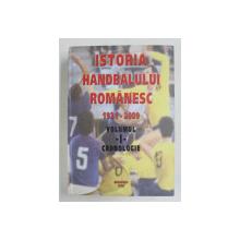 ISTORIA HANDBALULUI ROMANESC 1921 - 2009 , VOLUMUL I - CRONOLOGIE , APARUTA 2009