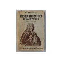 ISTORIA LITERATURII ROMANE VECHI pentru CLASA A 6 - A de GH. NEDIOGLU , 1942