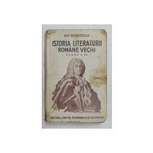 ISTORIA LITERATURII ROMANE VECHI SI INCEPUTURILE CELEI MODERNE PENTRU CLASA A VI-A. LICEE DE BAIETI SI FETE, SCOLI NORMALE, SEMINARII  ETC. de GH. NEDIOGLU, EDITIA IX-A  1938