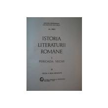 ISTORIA LITERATURII ROMANE , VOL I PERIOADA VECHE , EDITIA A III-A REVIZUITA de AL. PIRU , 1970