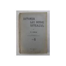 ISTORIA LUI MIHAI VITEAZUL de N. IORGA , VOLUMUL I , 1935