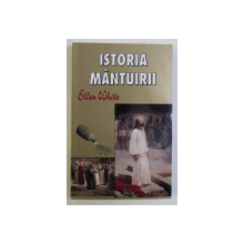 ISTORIA MANTUIRII ED. a II - a de ELLEN WHITE , 2003