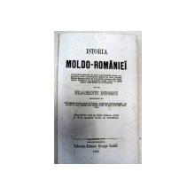 ISTORIA MOLDO-ROMANIEI SCRISA DUPA MANUSCRISE IN LIMBA ROMANA GASITE IN MANASTIRILE COZIA SI SERBANESTI -BUC.1858