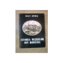 ISTORIA MUZEELOR DIN ROMANIA de IOAN OPRIS  BUCURESTI 1994