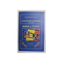 ISTORIA NEAMULUI ROMANESC , VOLUMUL VIII - HORIA SI TUDOR de PETRU DEMETRU POPESCU , ANII '2000