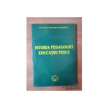 ISTORIA PEDAGOGIEI  EDUCATIEI FIZICE de NICOLAE N. CEAUSESCU , 2002
